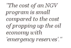 The cost of an NGV program is small compared to the cost of propping up the oil economy with 'emergency reserves'